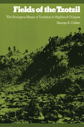 Fields of the Tzotzil: The Ecological Bases of Tradition in Highland Chiapas (Texas Pan American) (English Edition)