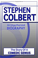 Stephen Colbert: An Unauthorized Biography