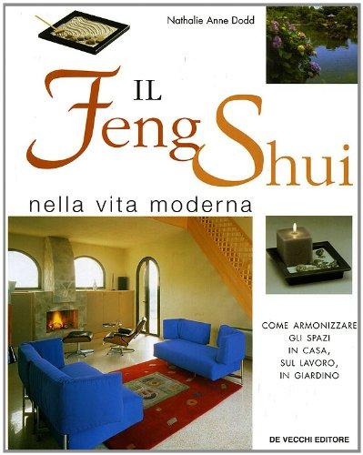 il feng shui nella vita moderna. come armonizzare gli spazi in casa, sul lavoro, in giardino