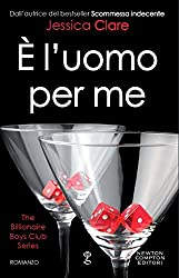 È l'uomo per me (The Billionaire Boys Club Series Vol. 3)