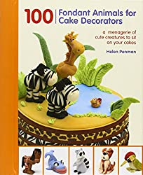 100 Fondant Animals for Cake Decorators: A Menagerie of Cute Creatures to Sit on Your Cakes by Helen Penman (1-Sep-2012) Spiral-bound