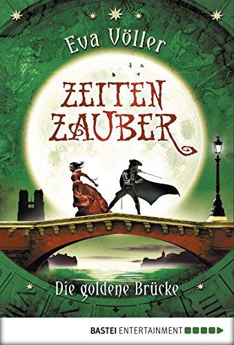 Zeitenzauber - Die goldene Brücke: Band 2 (German Edition) por Eva Völler