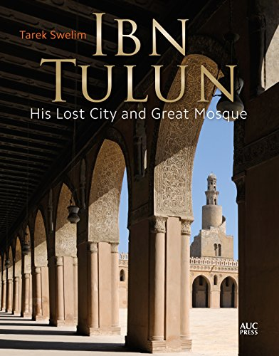 Ibn Tulun: His Lost City and Great Mosque
