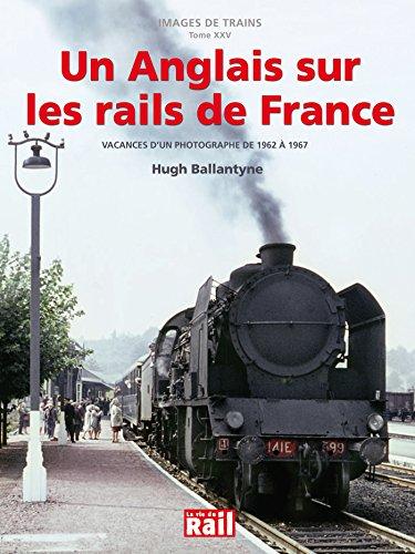 Un Anglais sur les rails de France : Vacances d'un photographe de 1962 à 1967
