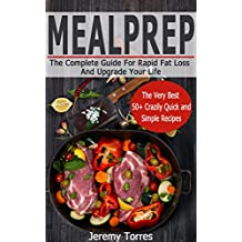 Meal Prep:  The Ultimate Guide For Rapid Fat Loss And Upgrade Your Life: FAT BOOTCAMP-LOSE ONE POUND PER DAY (Including The Very Best 50+ Weight Loss Recipes)(Ketogenic, ... Diet, Low Carb, Keto) (English Edition)