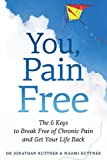 You, Pain Free: The 6 Keys to Break Free of Chronic Pain and Get Your Life Back