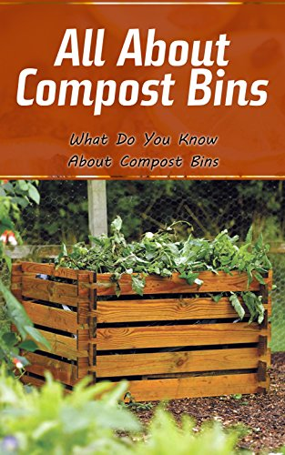 All About Compost Bins: What Do You Know About Compost Bins (English Edition)