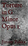 Torture in G Minor Opus 1 (Serial Shorts) (English Edition)