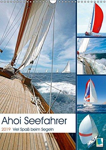 Ahoi Seefahrer: Spaß beim Segeln (Wandkalender 2019 DIN A3 hoch): Umspielt von Wind und Wellen vermittelt Segelsport ein intensives Freiheitsgefühl. (Monatskalender, 14 Seiten ) (CALVENDO Sport)