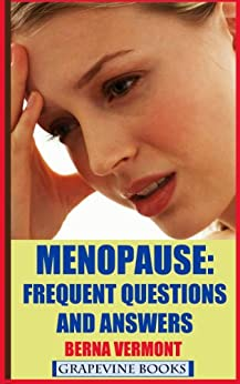 Menopause: Frequent Questions And Answers (Coping With Menopause Book 2) (English Edition) von [Vermont, Berna]