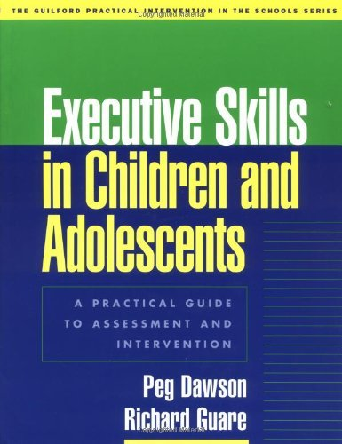 Executive Skills in Children and Adolescents: A Practical Guide to Assessment and Intervention (Guilford Practical Intervention in the Schools) by Peg Dawson (2003-09-26)