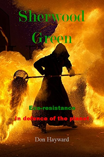 Sherwood Green: Eco-resistance in defence of the planet (English Edition) - Sherwood Green
