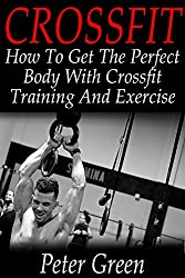 Crossfit:: How To Get The Perfect Body With Crossfit Training And Exercise (Crossfit, crossfit books, crossfit training, crossfit diet, crossfit workouts, crossfit, crossfit nutrition)