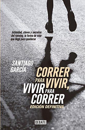 Correr para vivir, vivir para correr - Edición definitiva: Intimidad, claves y secretos del running (Spanish Edition)