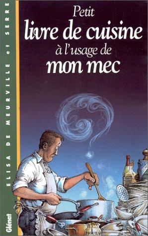 Le petit livre de cuisine  l'usage de mon mec