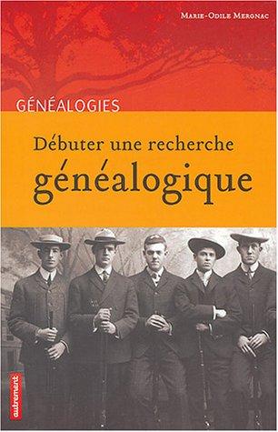 Débuter une recherche généalogique par Marie-Odile Mergnac