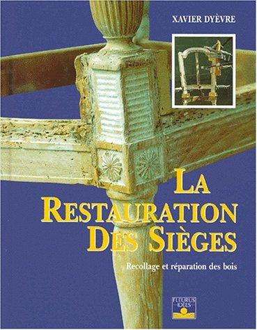La Restauration des sièges : Recollage et réparation des bois par Xavier Dyèvre
