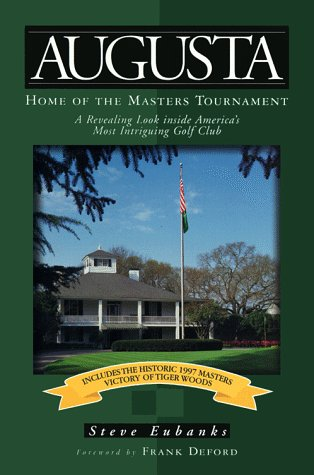 Augusta: Home of the Masters Tournament - A Revealing Look Inside America's Most Intriguing Golf Club por Steve Eubanks