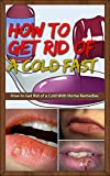 How to Get Rid of a Cold Fast: How to Get Rid of a Cold With Home Remedies