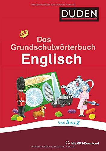 Das Grundschulwörterbuch Englisch: von A bis Z. Mit 4000 Stichwörtern. Von Grundschullehrern entwickelt, von Schülern getestet (Duden - Grundschulwörterbücher)