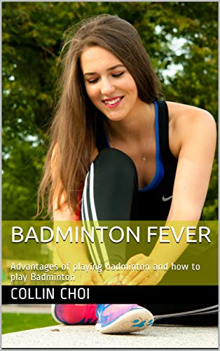 Badminton Fever: Advantages of playing badminton and how to play Badminton (English Edition) por Collin Choi