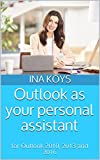 Outlook as your personal assistant: for Outlook 2010, 2013 and 2016 (short & spicy Book 1) (English Edition)