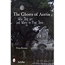 Ghosts of Austin, Texas: Who They Are and Where to Find Them by Fiona Broome (2007-06-01)