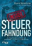 Inside Steuerfahndung: Ein Steuerfahnder verrät erstmals die Methoden und Geheimnisse der Behörde - Frank Wehrheim, Michael Gösele