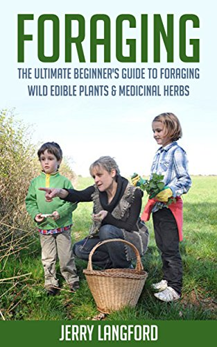 Foraging: The Ultimate Beginner's Guide to Foraging Wild Edible Plants & Medicinal Herbs (English Edition)