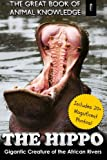 The Hippo: Gigantic Creature of the African Rivers: Volume 1 (Great Book of Animal Knowledge)
