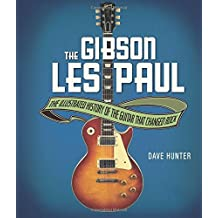 Gibson Les Paul: The Illustrated Story of the Guitar That Changed Rock