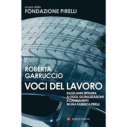 Voci Del Lavoro: Dagli Anni Settanta A Oggi, Globalizzazione E Cambiamenti In Una Fabbrica Pirelli (Percorsi Laterza Vol. 148)