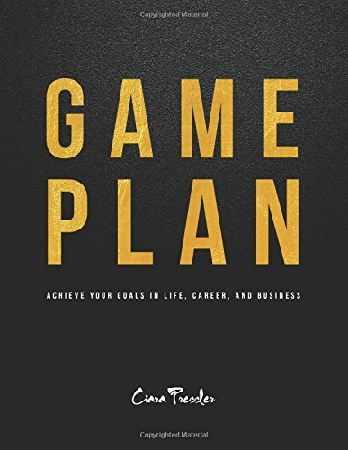 Game Plan: Achieve Your Goals in Life, Career, and Business by Ciara Pressler (18-Dec-2014) Paperback