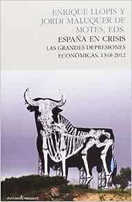 España En Crisis Las Grandes Depresiones Económicas 1348 2012 Amazon Co Uk Llopis Agelán Enrique Maluquer De Motes Jordi 9788493986384 Books