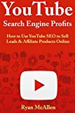 YouTube Search Engine Profits: How to Use YouTube SEO to Sell Leads & Affiliate Products Online