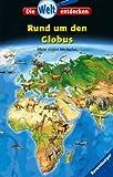 Rund um den Globus: Mein erster Weltatlas (Die Welt entdecken, Band 11)