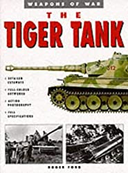 The Tiger Tank (Weapons of War)