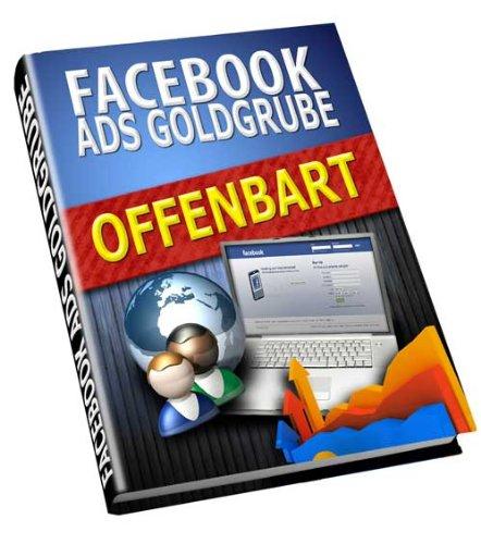 Facebook, die Anzeigen Goldgrube - Anzeigenwerbung auf Facebook - eBook inklusive Resell und Giveaway Rights
