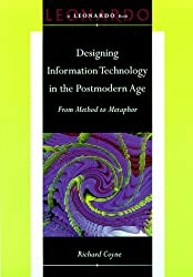 Designing Information Technology in the Postmodern Age: From Method to Metaphor (Leanardo Book)