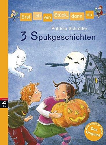 Erst ich ein Stück, dann du!  3 Spukgeschichten (Erst ich ein Stück... Themenbände, Band - Ich Halloween Geist