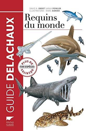 Requins du monde. Plus de 500 espèces décrites par David a. Ebert