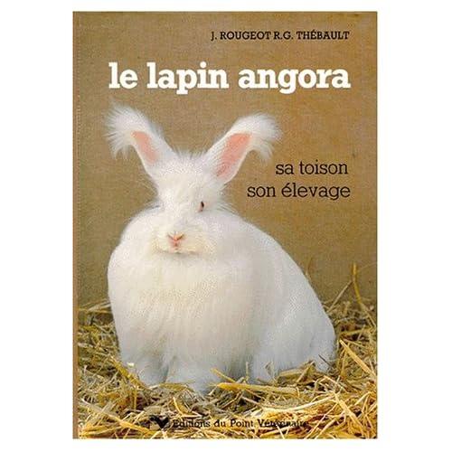 Le lapin angora : sa toison, son élevage.  4e édition