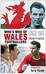 Wales: The Complete Who's Who of Football: The Complete Who's Who of Footballers Since 1946