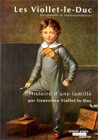 LES VIOLLET-LE-DUC. Histoire d'une famille par Geneviève Viollet-le-Duc