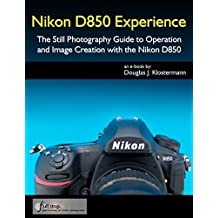 Nikon D850 Experience - The Still Photography Guide to Operation and Image Creation with the Nikon D850 (English Edition)