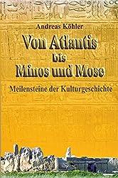 Von Atlantis bis Minos und Mose: Meilensteine der Kulturgeschichte
