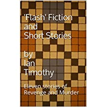 'Flash' Fiction and Short Stories: Stories of Revenge and Murder