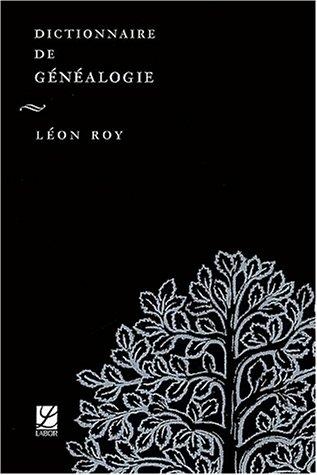 Dictionnaire de généalogie par Léon Roy