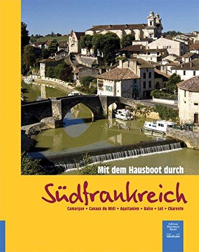 Mit dem Hausboot durch Südfrankreich: Camargue, Canaux du Midi, Aquitanien, Garonne-Seitenkanal, Baïse, Lot, Charente (Livre en allemand) par Harald Böckl