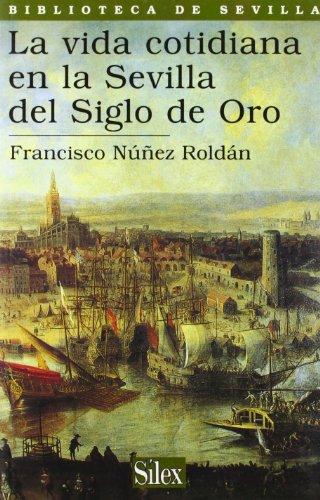 La vida cotidiana en la Sevilla del Siglo de Oro (Biblioteca de Sevilla)